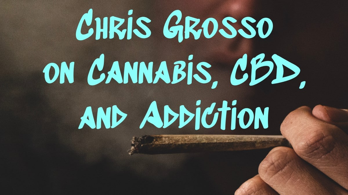 chris grosso on cannabis and cbd for addiction recovery